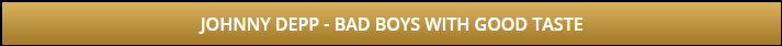 bad boys with good taste - johnny Depp